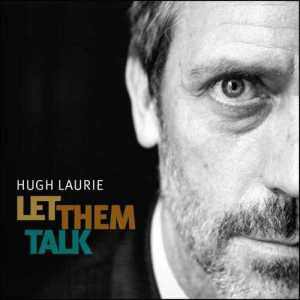 "ALBUM REVIEW:  Hugh Laurie - ""Let Them Talk"""