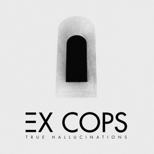 Ex Cops - True Hallucinations